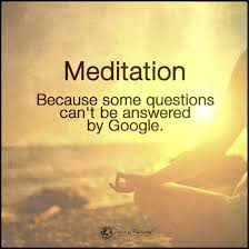 Meditation Quotes Cool Meditation Because Some Questions Can't Be Answered By Google Quote