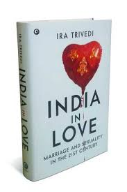 essay that thing we do livemint  in love marriage and sexuality in the 21st century by ira trivedi aleph book company 416 pages rs 595
