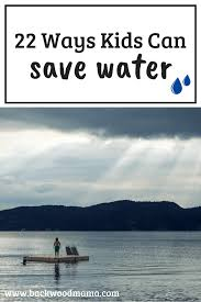 22 ways kids can save water backwoods