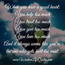 You Have A Beautiful Heart Quotes Best Of When You Have A Good Heart Wisdom Life Quotes