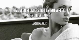 quote-Angelina-Jolie-ive-been-reckless-but-im-not-a-90030.png