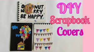 How To Design A Scrapbook How To Design Your Own Scrapbook Cover Gift Idea Creative Ideas For You