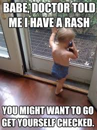Babe, doctor told me I have a rash You might want to go get ... via Relatably.com