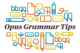 Grammar Tips Opus Agency Monthly Grammar Tips January 2017 Opus Agency