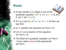 roots a real number α is called a root of the quadratic equation a