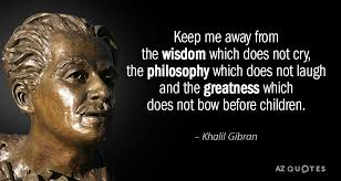 Khalil Gibran Quotes Gorgeous Khalil Gibran Quote Keep Me Away From The Wisdom Which Does Not Cry