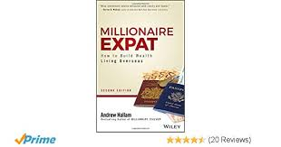 Millionaire Expat: How To Build Wealth Living Overseas: Andrew ...