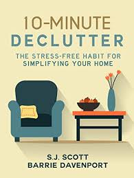 de clutter 10 minute declutter the stress free habit for simplifying your home