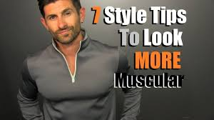 7 Style Tips To Look MORE Muscular In Your Clothes Tips For Slim.
