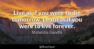 Gandhi Quotes Fascinating Live As If You Were To Die Tomorrow Learn As If You Were To Live