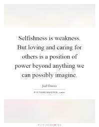Quotes About Caring For Others Adorable Selfishness Is Weakness But Loving And Caring For Others Is A