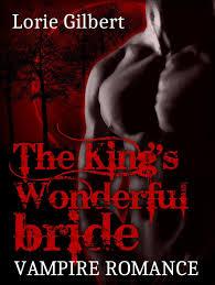 Vampire Romance: The King's Wonderful Bride eBook by Lorie Gilbert ...