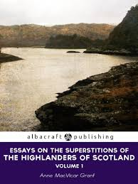 essays on the superstitions of the highlanders of scotland  essays on the superstitions of the highlanders of scotland by grant anne macvicar