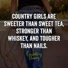 Country Girl Quotes Awesome Country Girls Are Sweeter Than Sweet Tea Stronger Than Whiskey And