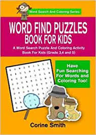 Word Find Puzzles Book For Kids: A Word Search Puzzle And Coloring Activity  Book For Kids (Grade 3, 4 and 5) (Word Search And Coloring Series) (Volume  1): Smith, Corine: 9781548170059: Amazon.com: Books
