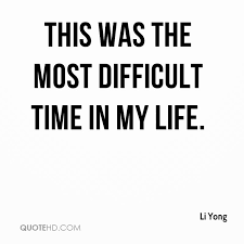 Li Yong Quotes QuoteHD Stunning Quote About Difficult Time In Life