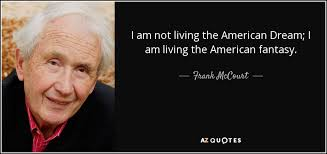 Living The American Dream Quotes Best of Frank McCourt Quote I Am Not Living The American Dream I Am Living