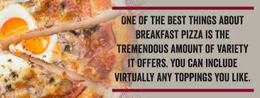 one of the best things about breakfast pizza is the tremendous amount of variety it offers you can include virtually any toppings you like customizing the