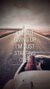 Im Not Giving Up Im Just Starting Over Wallpapers Iphone
