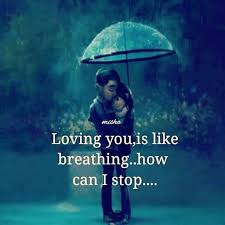 Loving Quotes Inspiration It's True My Love Loving You Is Like Breathing How Can I Stop