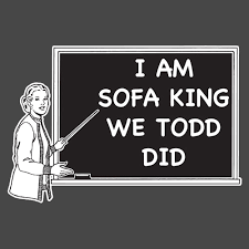 I Am Sofa King We Todd Did Jokes Thecreativescientistcom