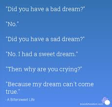 Sad Dream Quotes Best of Did You Have A Bad Dream No Did You Have A Sad Dream No I