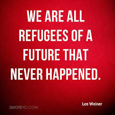 Refugee Quotes Delectable Lee Weiner Quotes QuoteHD