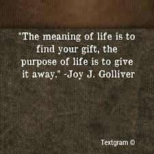 the purpose of life the daily quotes the meaning of life is to your gift the purpose of life is to