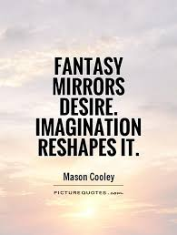Quotes About Mirrors And Beauty Best Of Fantasy Mirrors Desire Imagination Reshapes It Picture Quotes