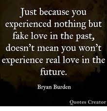 Love Is Fake Quotes Amazing Just Because You Experienced Nothing But Fake Love In The Past Doesn
