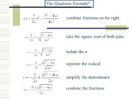 12 deriving the quadratic formula ax 2 bx c 0 isolate x s on one sideax 2 bx c divide each term by a complete the square write as a binomial