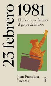 Tipos Infames: · 23 DE FEBRERO DE 1981 · FUENTES, JUAN FRANCISCO: TAURUS  -978-84-306-2273-3
