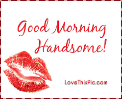 Good Morning Handsome Quotes Best Of Good Morning Handsome Pictures Photos And Images For Facebook