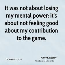 Not Feeling Good Quotes Delectable Garry Kasparov Power Quotes QuoteHD