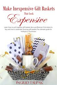 make inexpensive gift baskets that look expensive now available