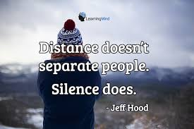separate people. distance doesn\u0027t separate people. silence does. people