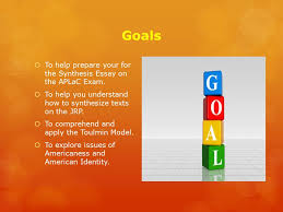 the american identity unit goals  to help prepare your for the  goals  to help prepare your for the synthesis essay on the aplac exam