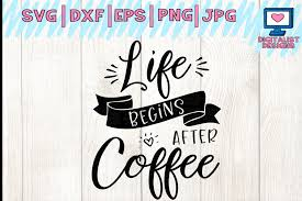 Life Begins After Coffee Svg Coffee Svg Coffee Quotes