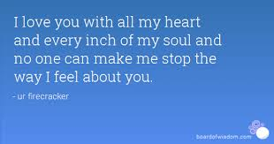I Love You With All My Heart Quotes Adorable I Love You With All My Heart And Every Inch Of My Soul And No One