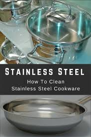 How To Clean Stainless Steal How To Clean Stainless Steel Cookware Tkj How To Guides