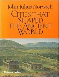 amazon cities that shaped the ancient world 9780500252048 john julius norwich books