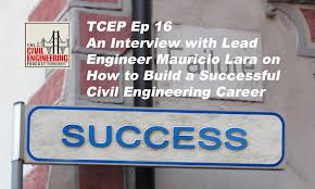 tcep an interview lead engineer mauricio lara on how to civil engineering podcast i interview mauricio lara pmp mba pe a lead engineer over 15 years of experience as a leader and key contributor