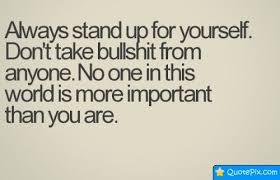 Quotes To Stand Up For Yourself Best Of Stand Up For Yourself Quotes And Sayings Always Stand Up For