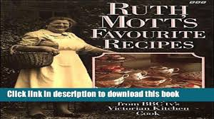 Ruth Mott Victorian Kitchen Download Ruth Mott S Favorite Recipes Kindle Collection Video