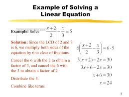 5 5 example of solving a linear equation example solve solution since the lcd of 2 and 3 is 6 we multiply both sides of the equation by 6 to clear of