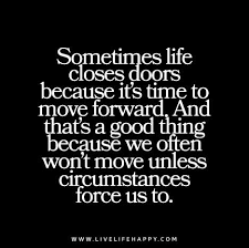 Quotes On Moving Forward Sometimes life closes doors because it's time to move forward And 97