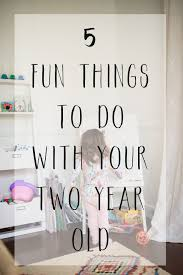 Small Picture 5 Fun Things to do with your Two Year Old
