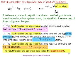 if we have a quadratic equation and are considering solutions from the real number system