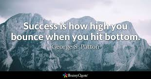 General Patton Quotes Simple Success Is How High You Bounce When You Hit Bottom George S