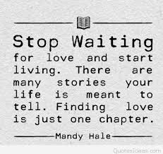Waiting For Love Quotes Amazing Stop Waiting For Love Quotes